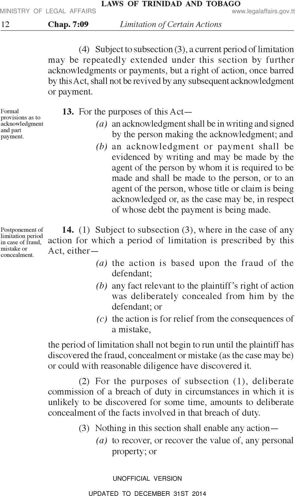 action, once barred by this Act, shall not be revived by any subsequent acknowledgment or payment. Formal provisions as to acknowledgment and part payment. 13.