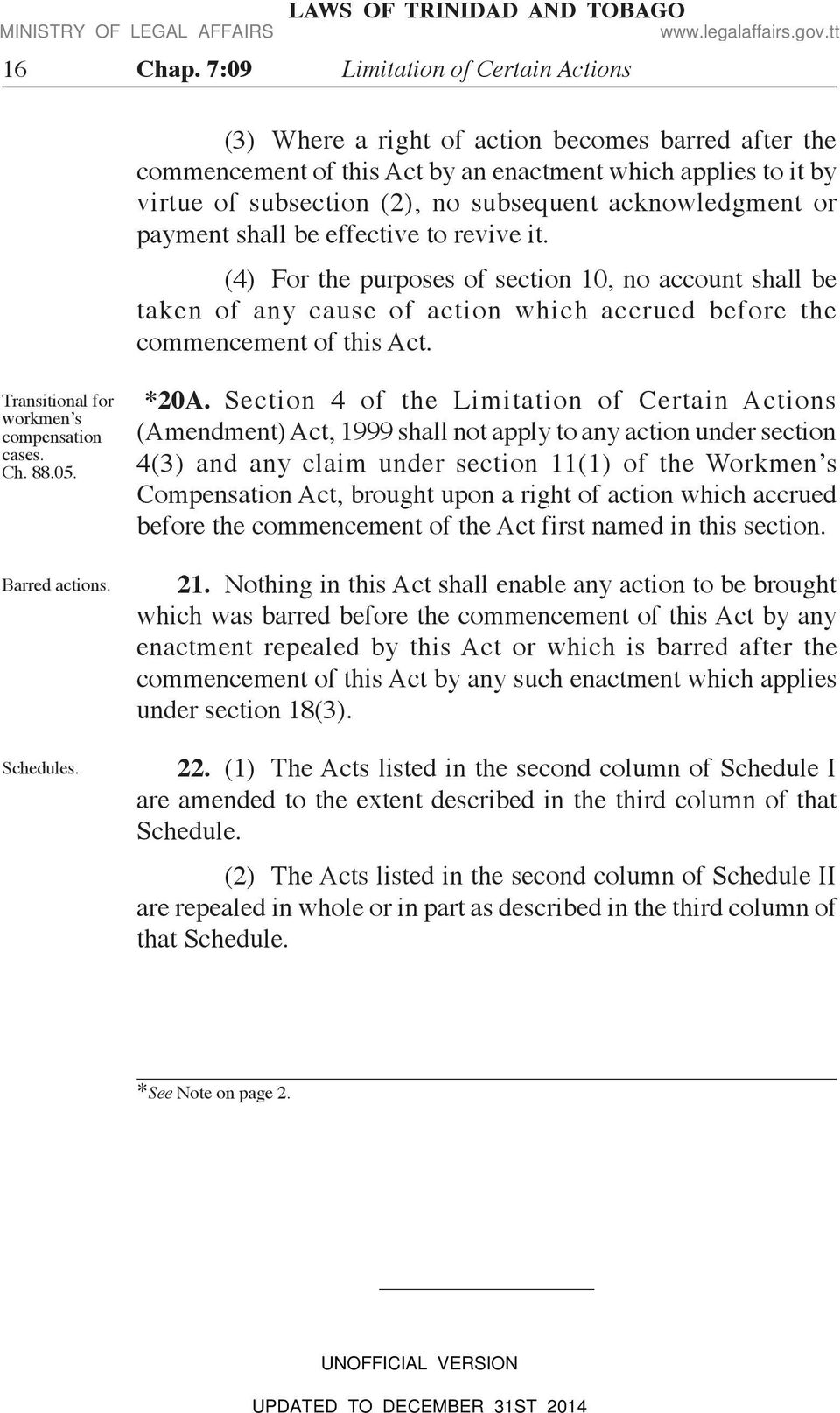 acknowledgment or payment shall be effective to revive it. (4) For the purposes of section 10, no account shall be taken of any cause of action which accrued before the commencement of this Act.