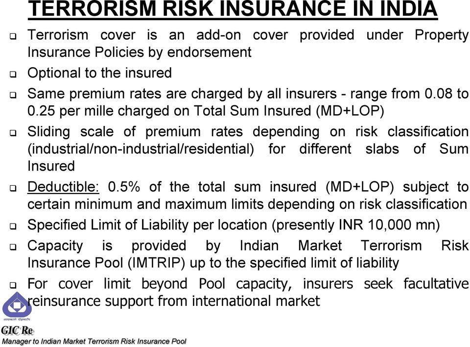 25 per mille charged on Total Sum Insured (MD+LOP) Sliding scale of premium rates depending on risk classification (industrial/non-industrial/residential) for different slabs of Sum Insured