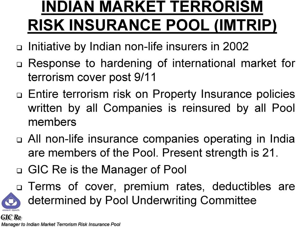 Companies is reinsured by all Pool members All non-life insurance companies operating in India are members of the Pool.