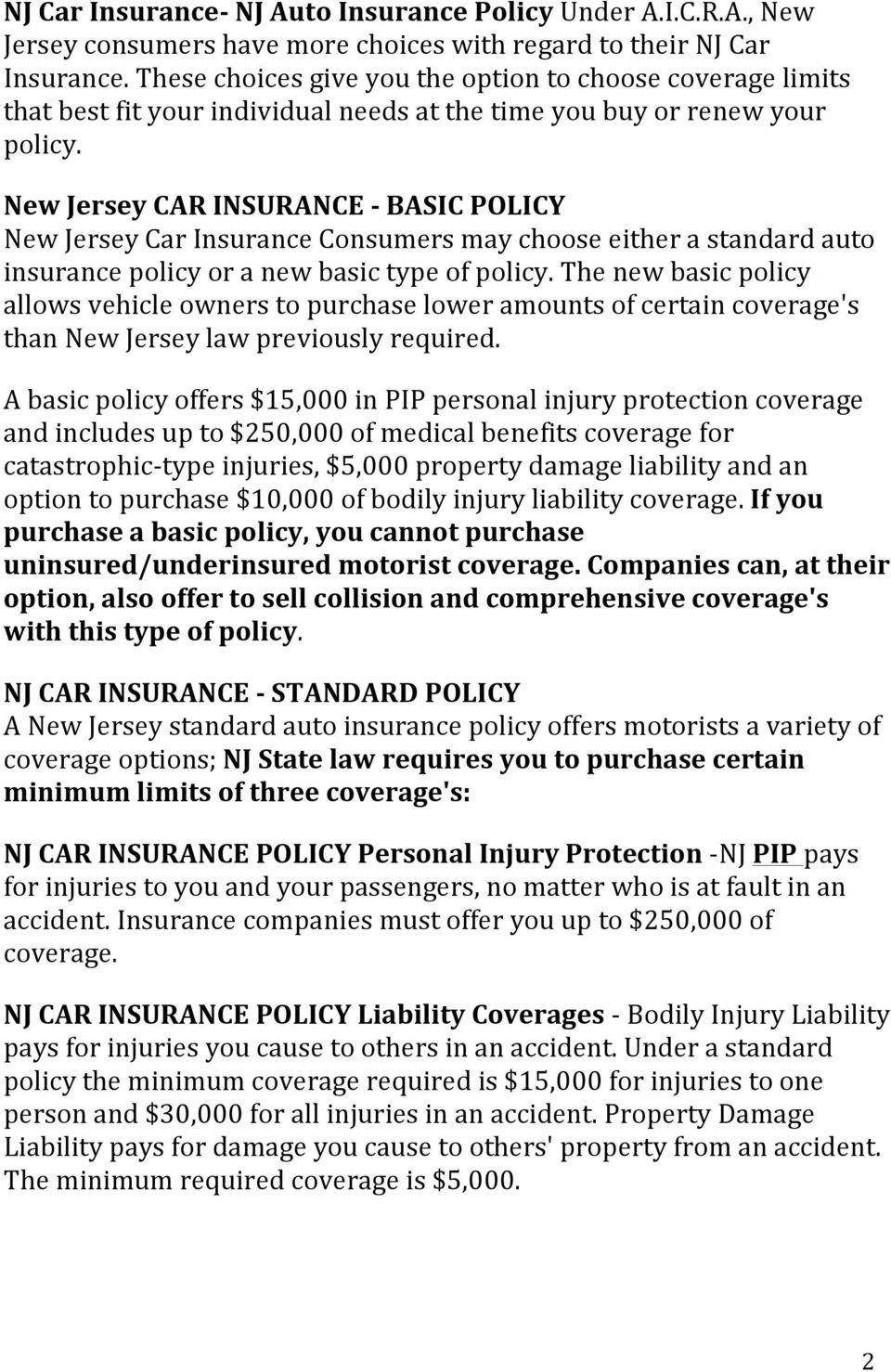 New Jersey CAR INSURANCE - BASIC POLICY New Jersey Car Insurance Consumers may choose either a standard auto insurance policy or a new basic type of policy.