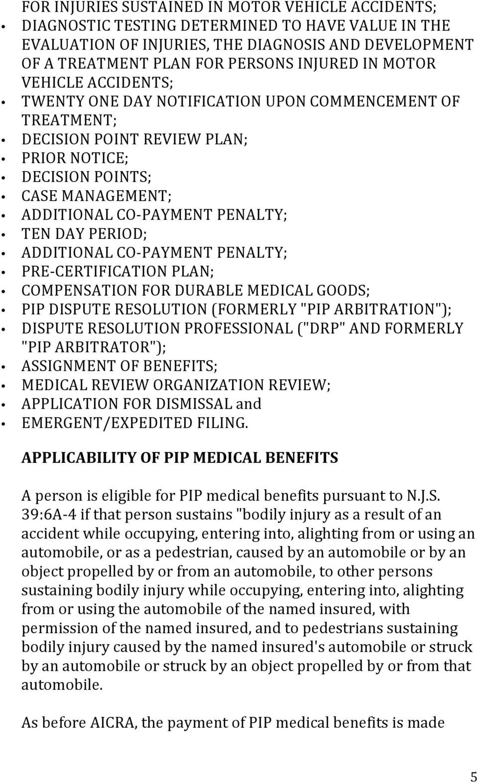 "DAY PERIOD; ADDITIONAL CO- PAYMENT PENALTY; PRE- CERTIFICATION PLAN; COMPENSATION FOR DURABLE MEDICAL GOODS; PIP DISPUTE RESOLUTION (FORMERLY ""PIP ARBITRATION""); DISPUTE RESOLUTION PROFESSIONAL"