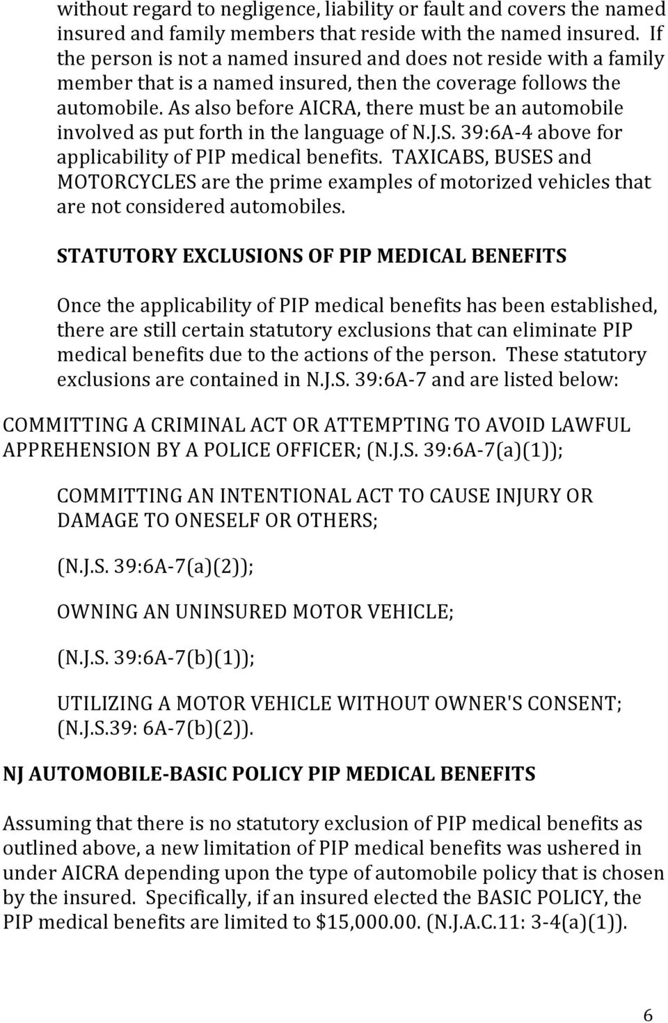As also before AICRA, there must be an automobile involved as put forth in the language of N.J.S. 39:6A- 4 above for applicability of PIP medical benefits.