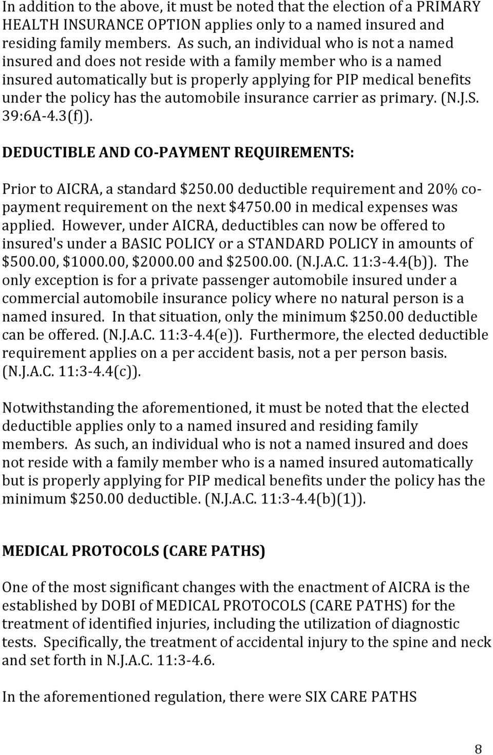 the automobile insurance carrier as primary. (N.J.S. 39:6A- 4.3(f)). DEDUCTIBLE AND CO- PAYMENT REQUIREMENTS: Prior to AICRA, a standard $250.