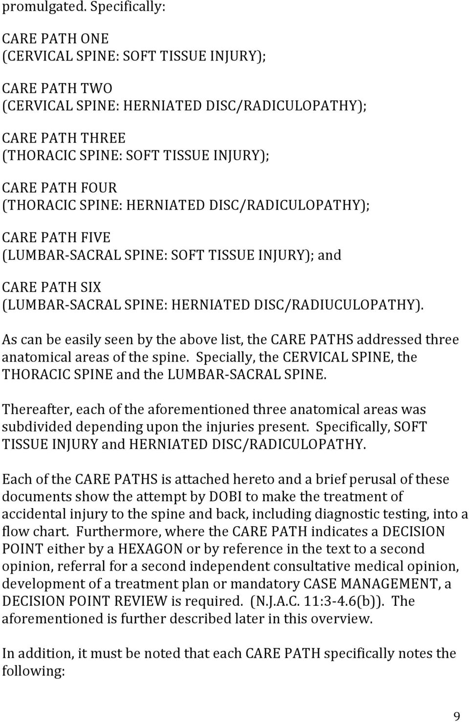 (THORACIC SPINE: HERNIATED DISC/RADICULOPATHY); CARE PATH FIVE (LUMBAR- SACRAL SPINE: SOFT TISSUE INJURY); and CARE PATH SIX (LUMBAR- SACRAL SPINE: HERNIATED DISC/RADIUCULOPATHY).