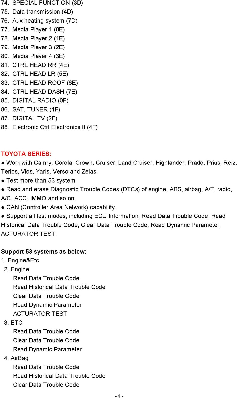 Electronic Ctrl Electronics II (4F) TOYOTA SERIES: Work with Camry, Corola, Crown, Cruiser, Land Cruiser, Highlander, Prado, Prius, Reiz, Terios, Vios, Yaris, Verso and Zelas.