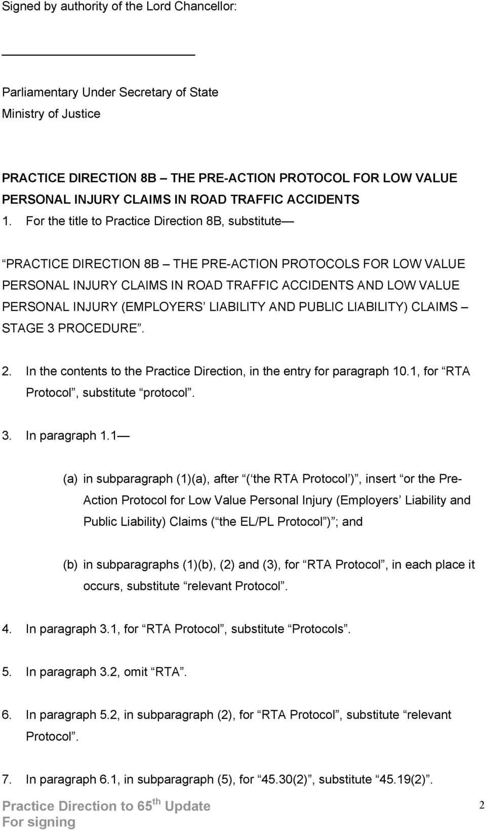For the title to Practice Direction 8B, substitute PRACTICE DIRECTION 8B THE PRE-ACTION PROTOCOLS FOR LOW VALUE PERSONAL INJURY CLAIMS IN ROAD TRAFFIC ACCIDENTS AND LOW VALUE PERSONAL INJURY