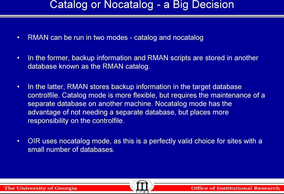 Catalog mode is more flexible, but requires the maintenance of a separate database on another machine.