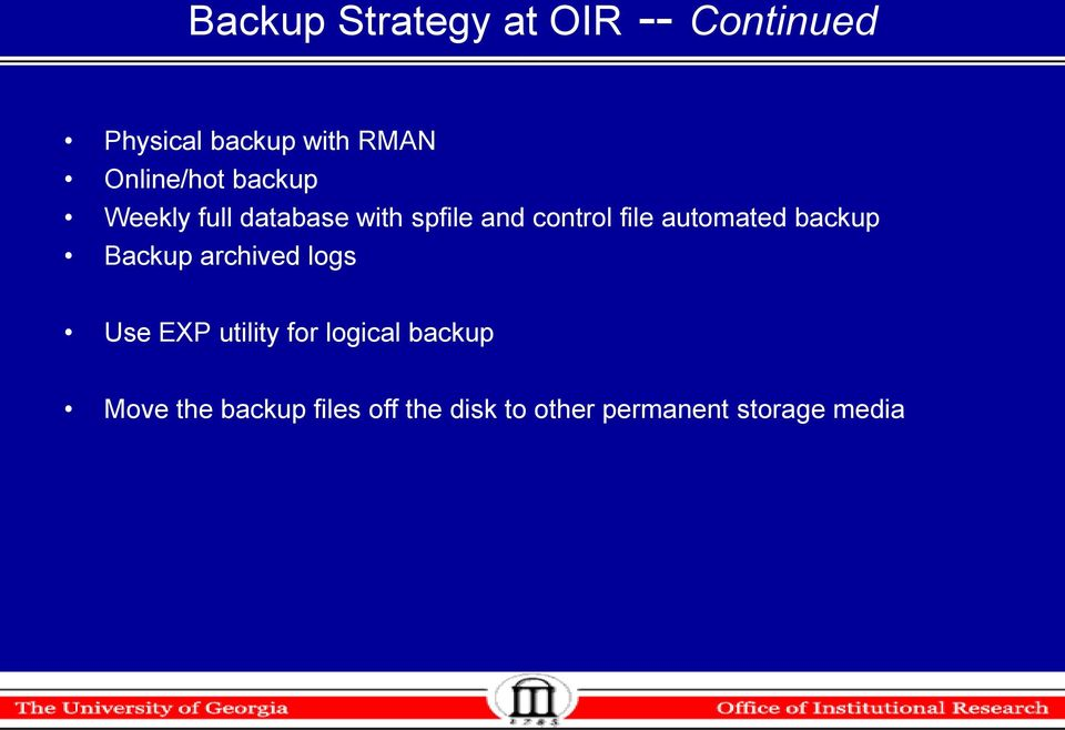 automated backup Backup archived logs Use EXP utility for logical