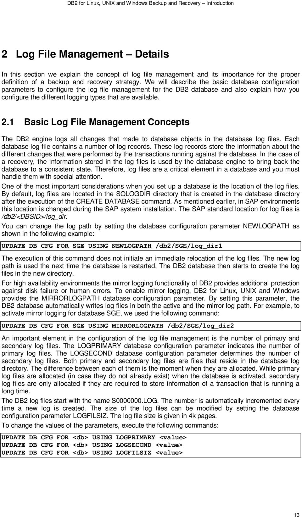 available. 2.1 Basic Log File Management Concepts The DB2 engine logs all changes that made to database objects in the database log files. Each database log file contains a number of log records.