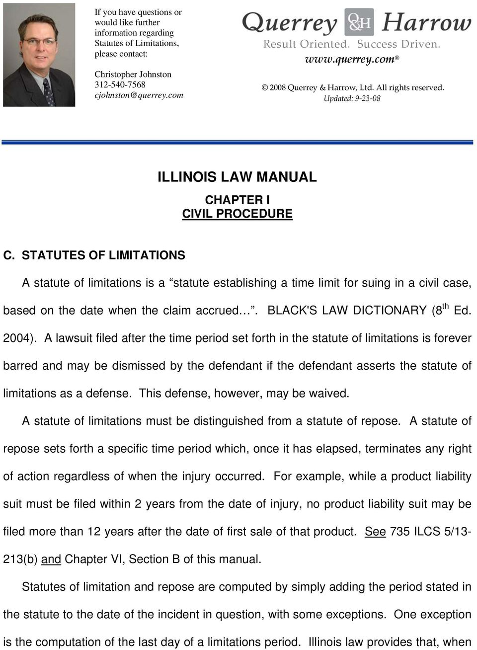 STATUTES OF LIMITATIONS A statute of limitations is a statute establishing a time limit for suing in a civil case, based on the date when the claim accrued. BLACK'S LAW DICTIONARY (8 th Ed. 2004).