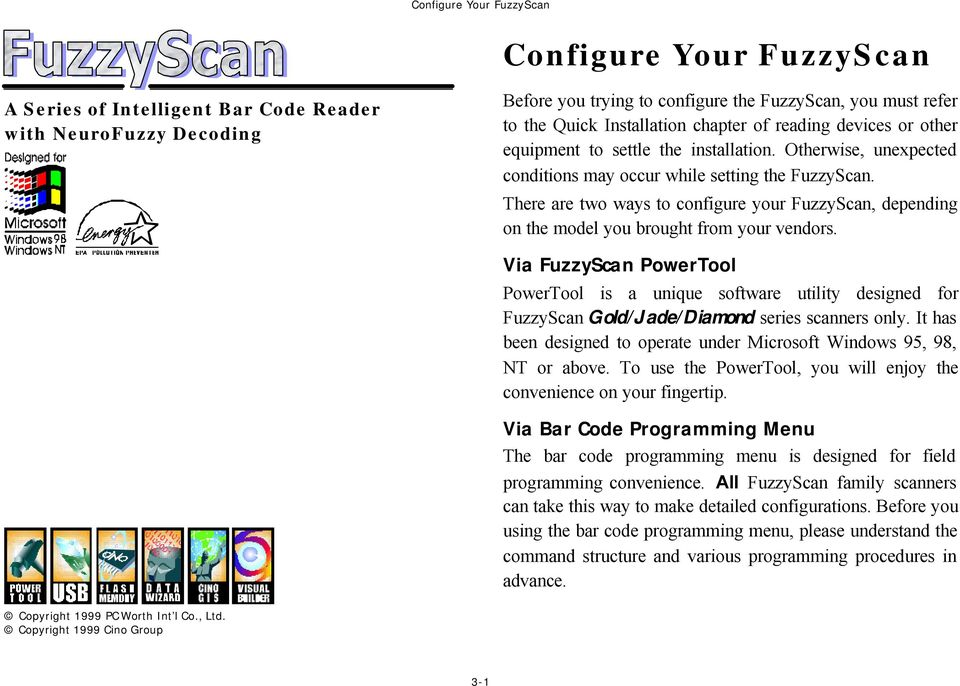 There are two ways to configure your FuzzyScan, depending on the model you brought from your vendors.