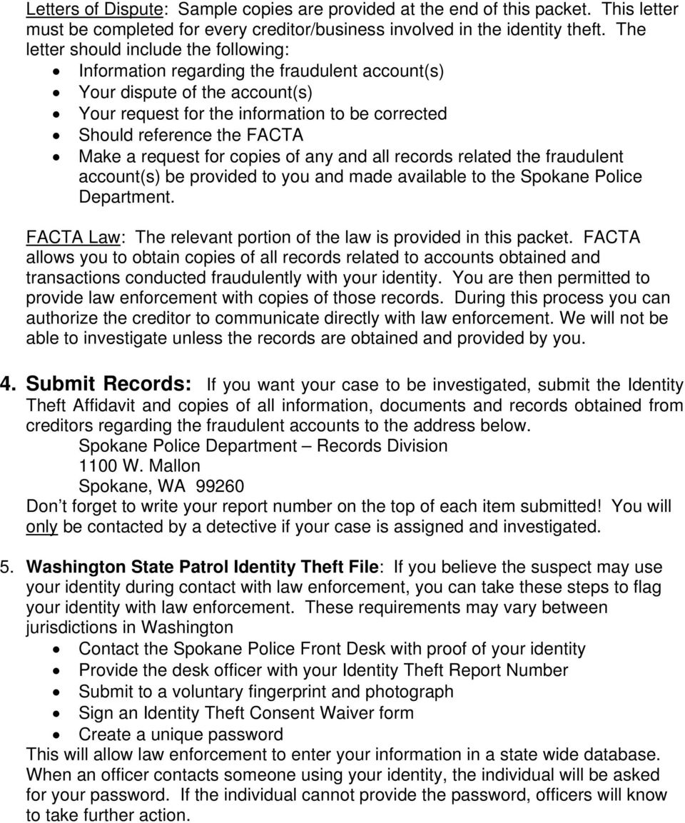 Make a request for copies of any and all records related the fraudulent account(s) be provided to you and made available to the Spokane Police Department.