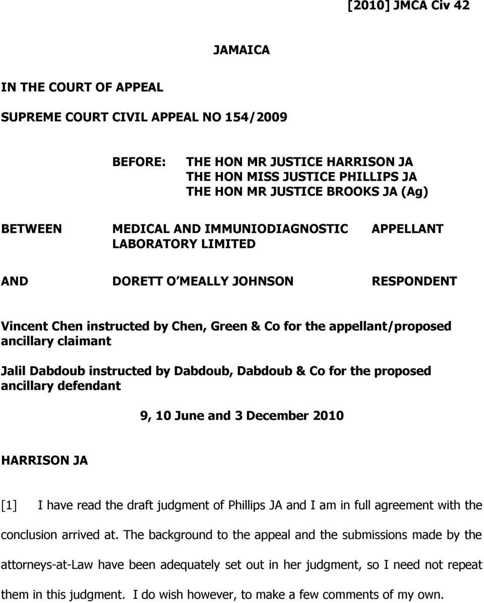 Jalil Dabdoub instructed by Dabdoub, Dabdoub & Co for the proposed ancillary defendant 9, 10 June and 3 December 2010 HARRISON JA [1] I have read the draft judgment of Phillips JA and I am in full