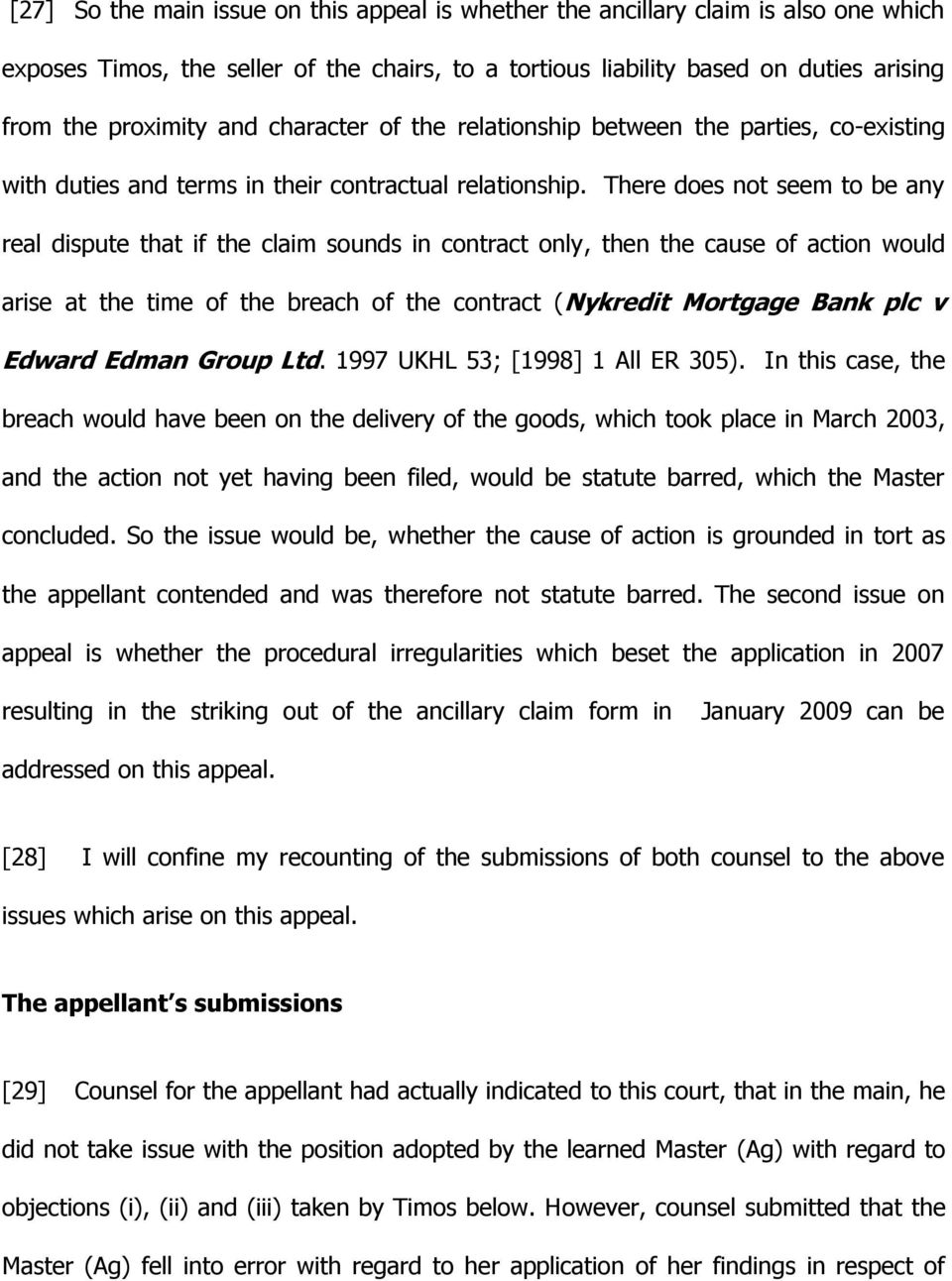 There does not seem to be any real dispute that if the claim sounds in contract only, then the cause of action would arise at the time of the breach of the contract (Nykredit Mortgage Bank plc v