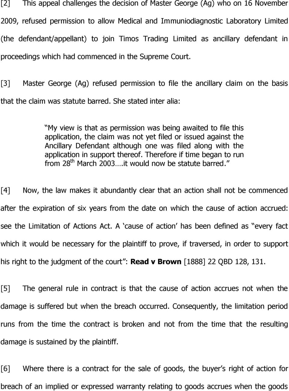 [3] Master George (Ag) refused permission to file the ancillary claim on the basis that the claim was statute barred.