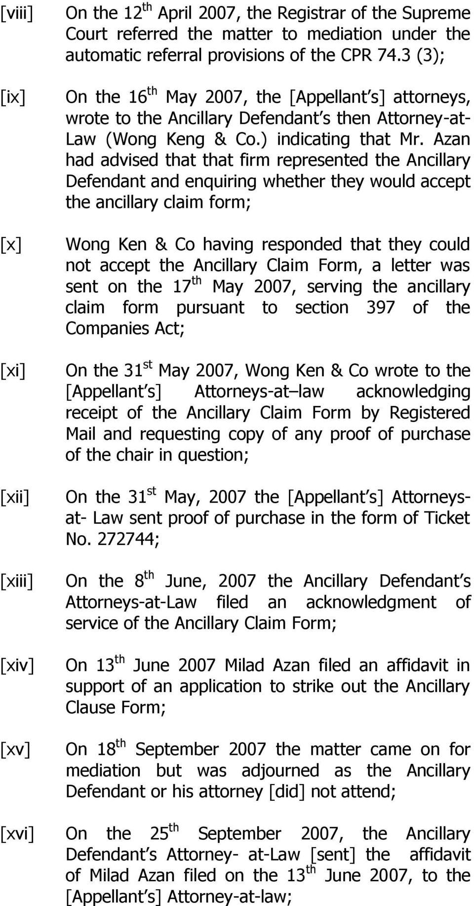 Azan had advised that that firm represented the Ancillary Defendant and enquiring whether they would accept the ancillary claim form; Wong Ken & Co having responded that they could not accept the