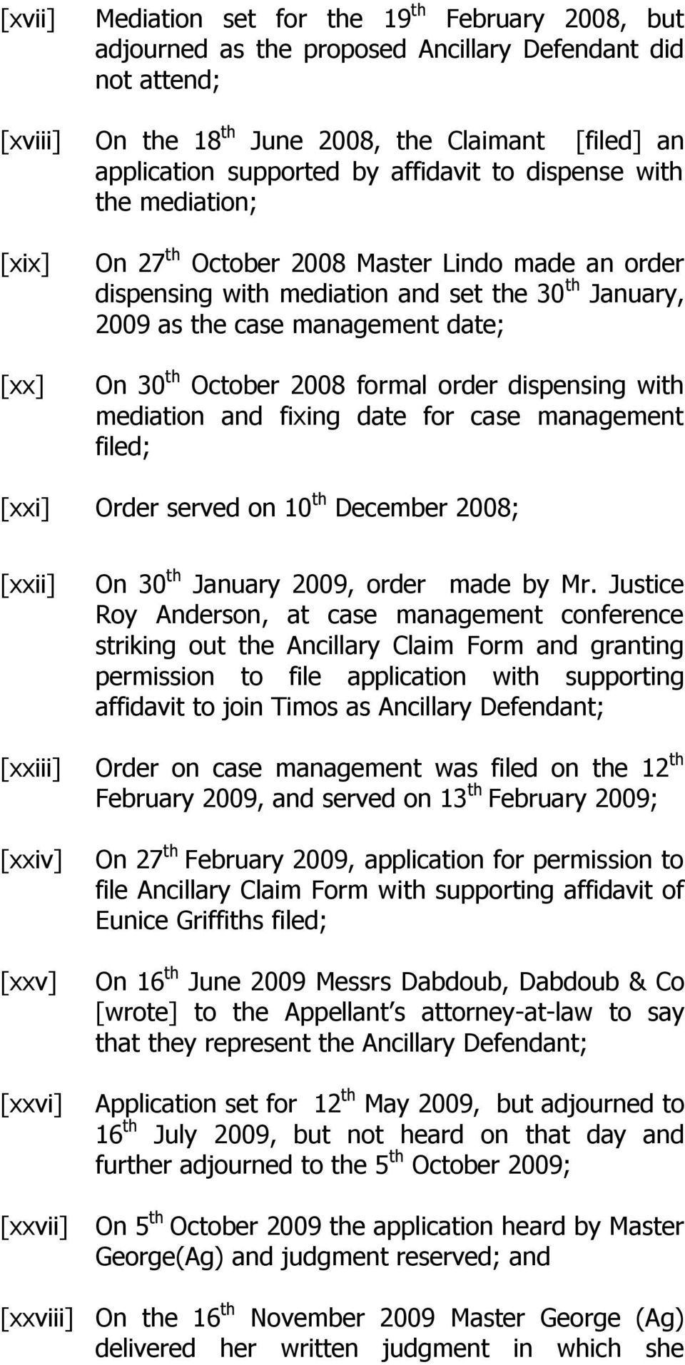 October 2008 formal order dispensing with mediation and fixing date for case management filed; [xxi] Order served on 10 th December 2008; [xxii] [xxiii] [xxiv] [xxv] [xxvi] [xxvii] On 30 th January
