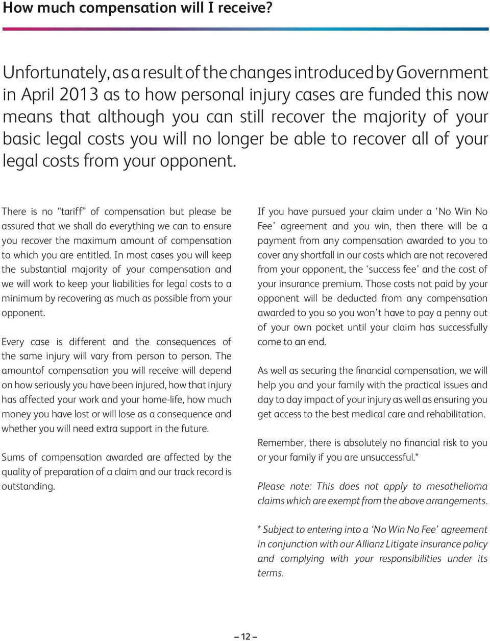 basic legal costs you will no longer be able to recover all of your legal costs from your opponent.