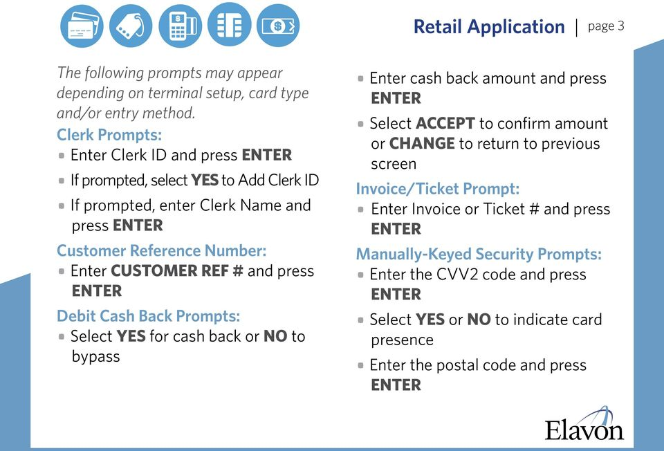 # and press Debit Cash Back Prompts: Select YES for cash back or NO to bypass Enter cash back amount and press Select ACCEPT to confirm amount or CHANGE to return to