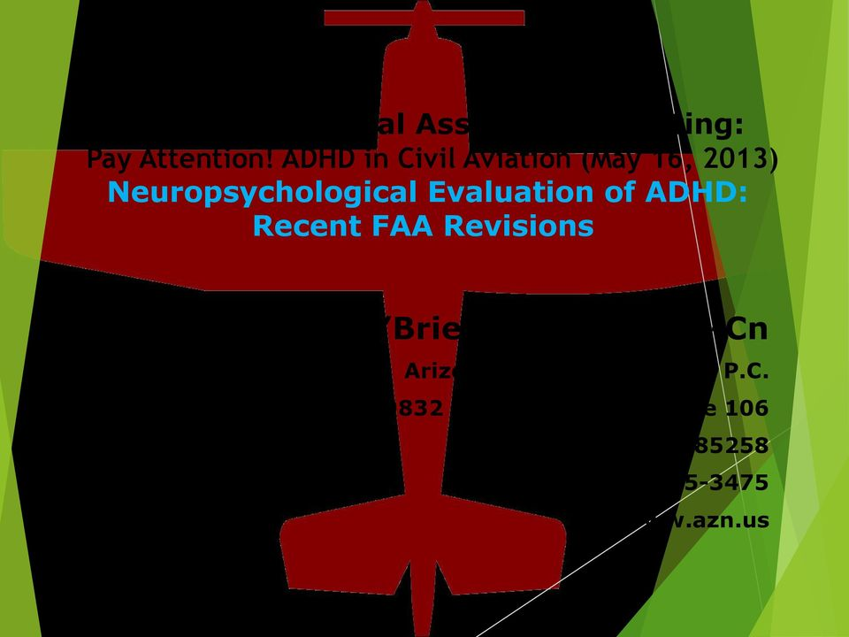 ADHD: Recent FAA Revisions Kevin O Brien, Ph.D., ABPP-Cn Arizona Neuropsychology, P.