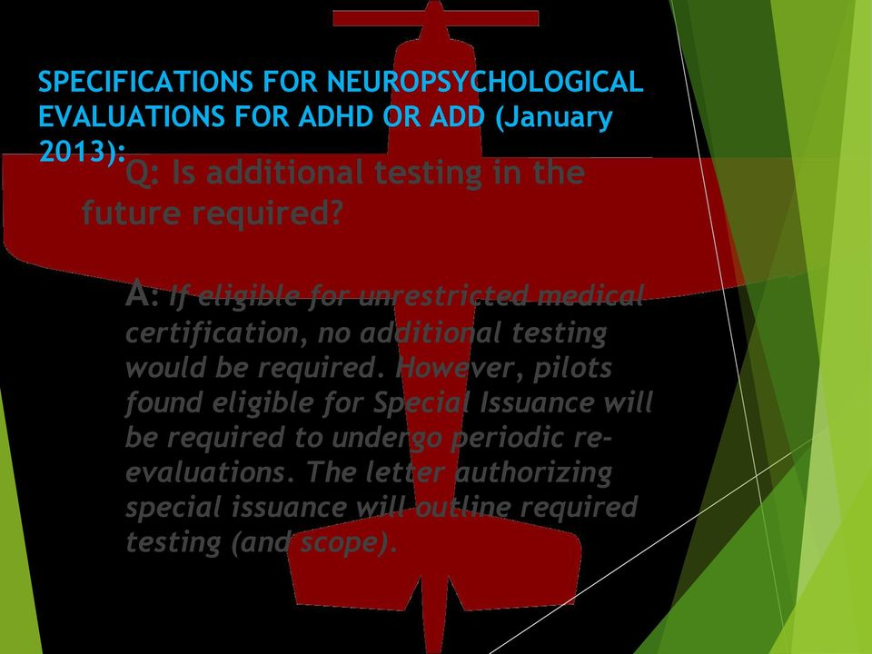 A: If eligible for unrestricted medical certification, no additional testing would be required.