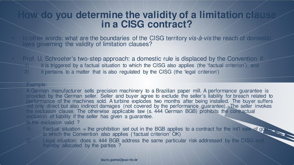 Schroeter s two-step approach: a domestic rule is displaced by the Convention if: 1) it is triggered by a factual situation to which the CISG also applies (the factual criterion ); and 2) it pertains