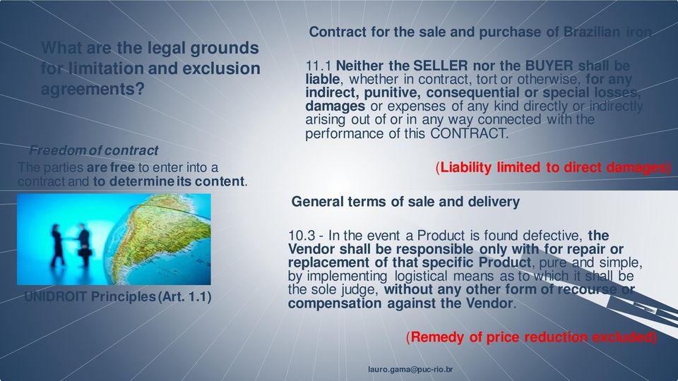 1 Neither the SELLER nor the BUYER shall be liable, whether in contract, tort or otherwise, for any indirect, punitive, consequential or special losses, damages or expenses of any kind directly or