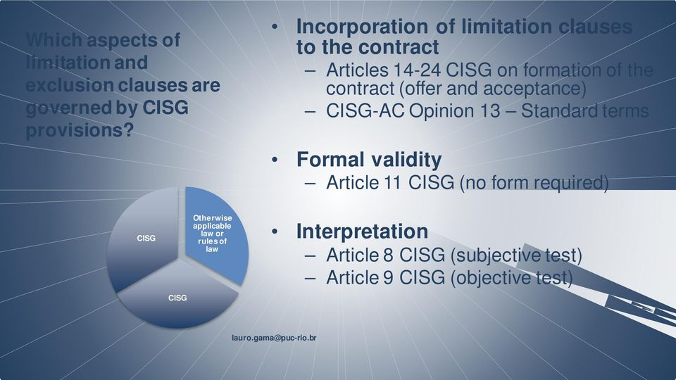 (offer and acceptance) CISG-AC Opinion 13 Standard terms Formal validity Article 11 CISG (no form