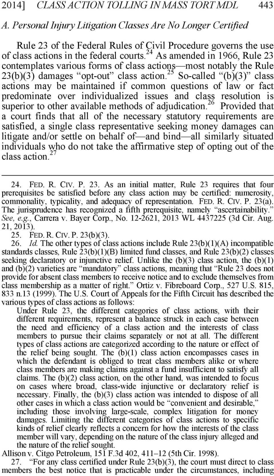 24 As amended in 1966, Rule 23 contemplates various forms of class actions most notably the Rule 23(b)(3) damages opt-out class action.