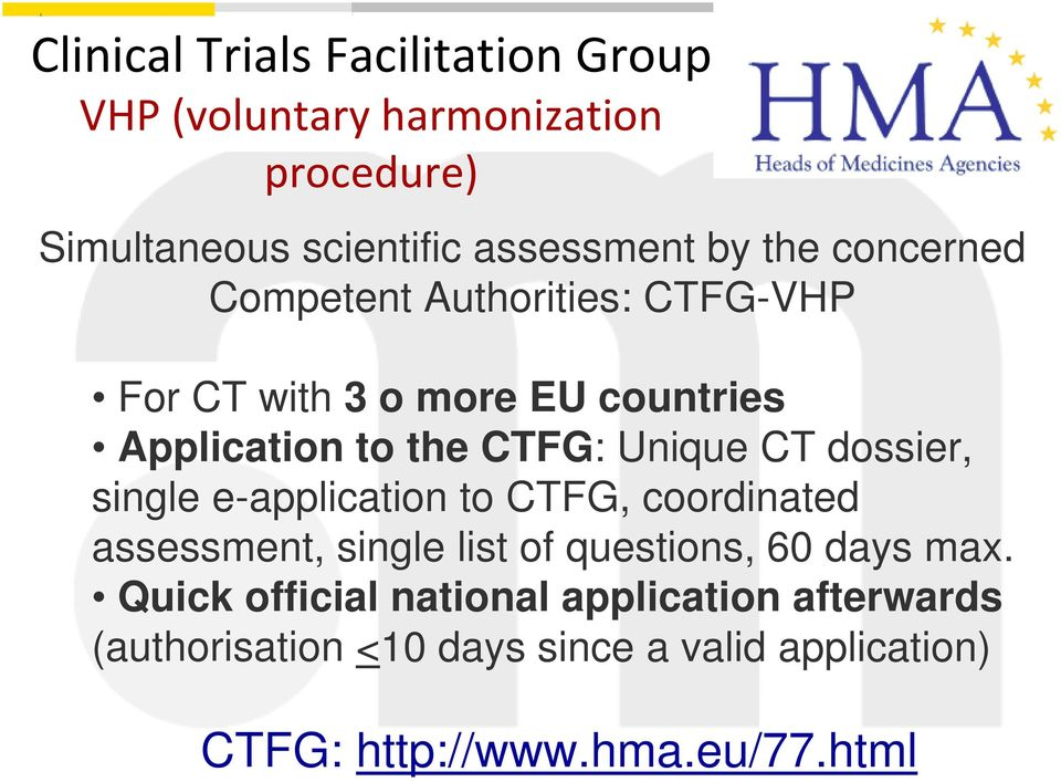 the CTFG: Unique CT dossier, single e-application to CTFG, coordinated assessment, single list of questions, 60 days max.