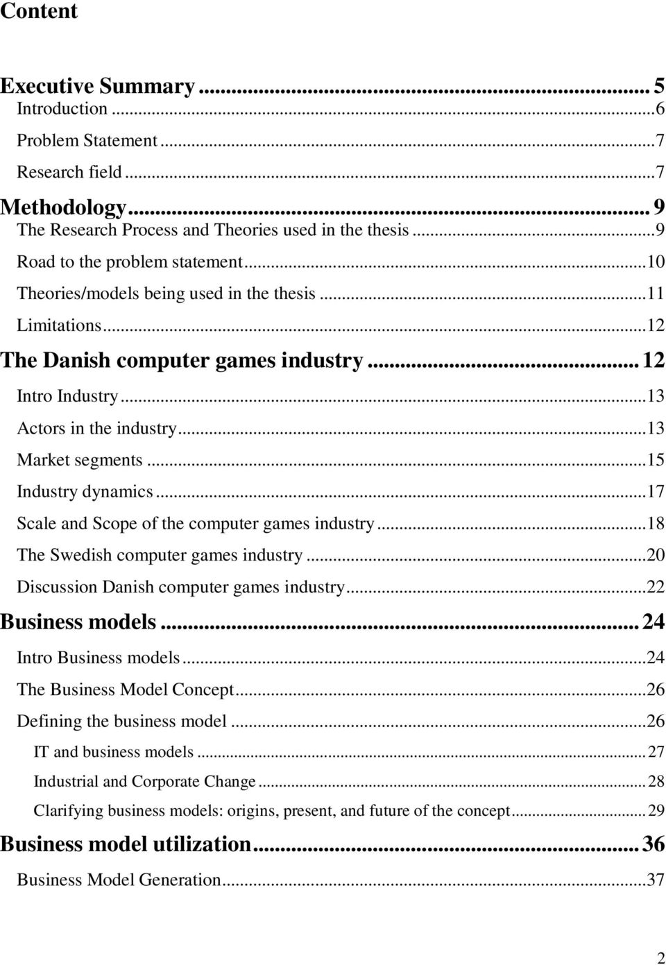 .. 17 Scale and Scope of the computer games industry... 18 The Swedish computer games industry... 20 Discussion Danish computer games industry... 22 Business models... 24 Intro Business models.