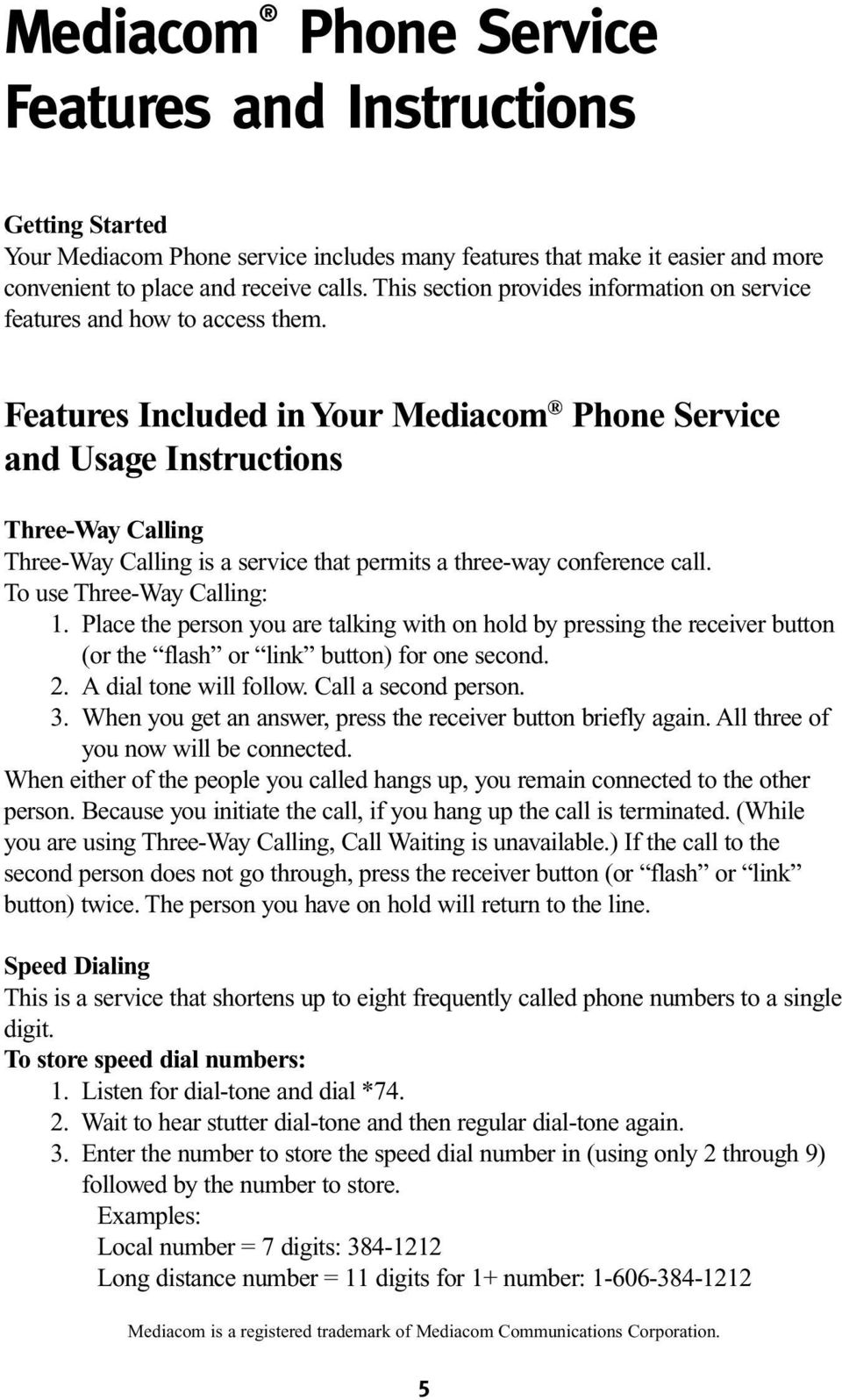 Features Included in Your Mediacom Phone Service and Usage Instructions Three-Way Calling Three-Way Calling is a service that permits a three-way conference call. To use Three-Way Calling: 1.