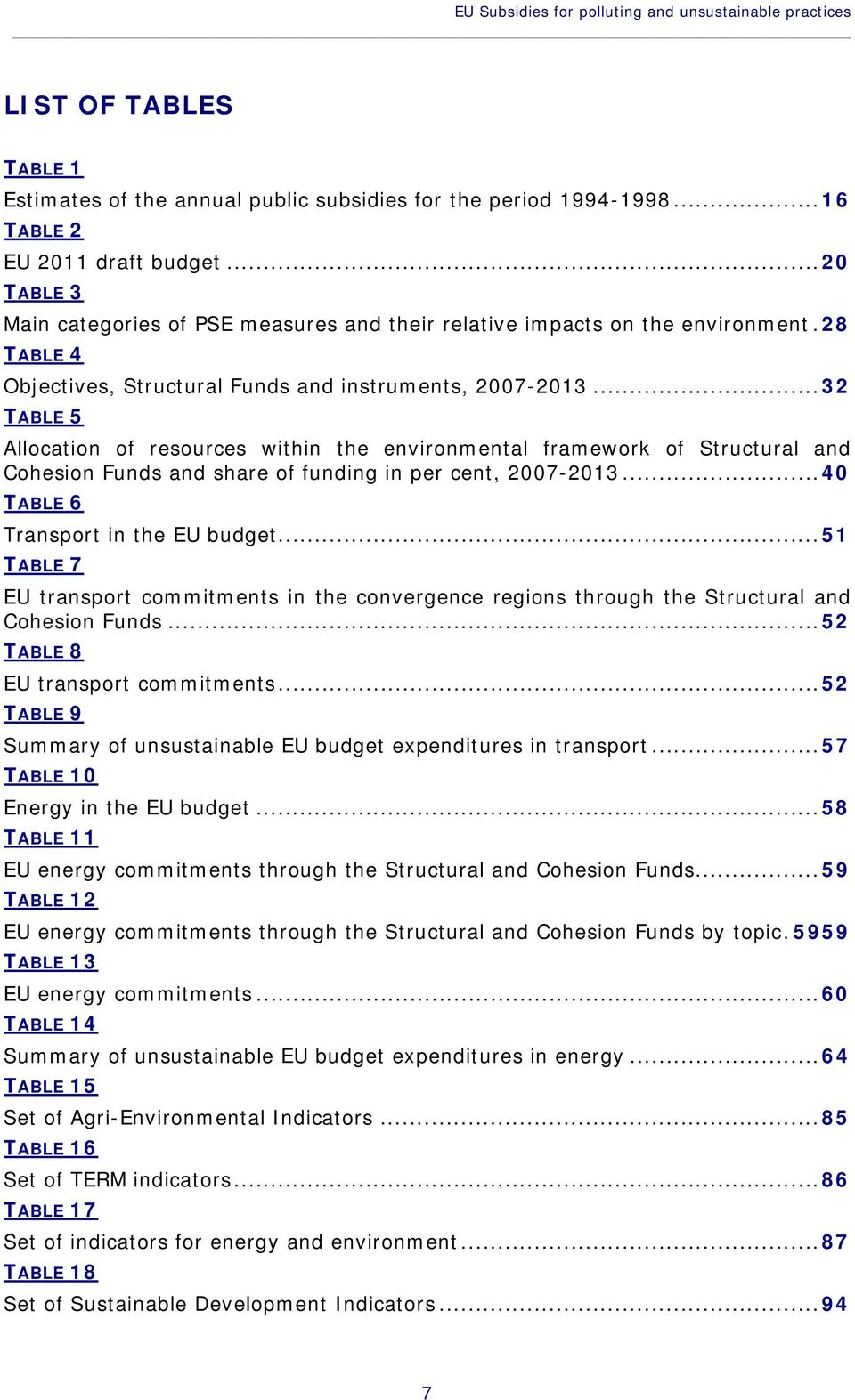 ..32 TABLE 5 Allcatin f resurces within the envirnmental framewrk f Structural and Chesin Funds and share f funding in per cent, 2007-2013...40 TABLE 6 Transprt in the EU budget.