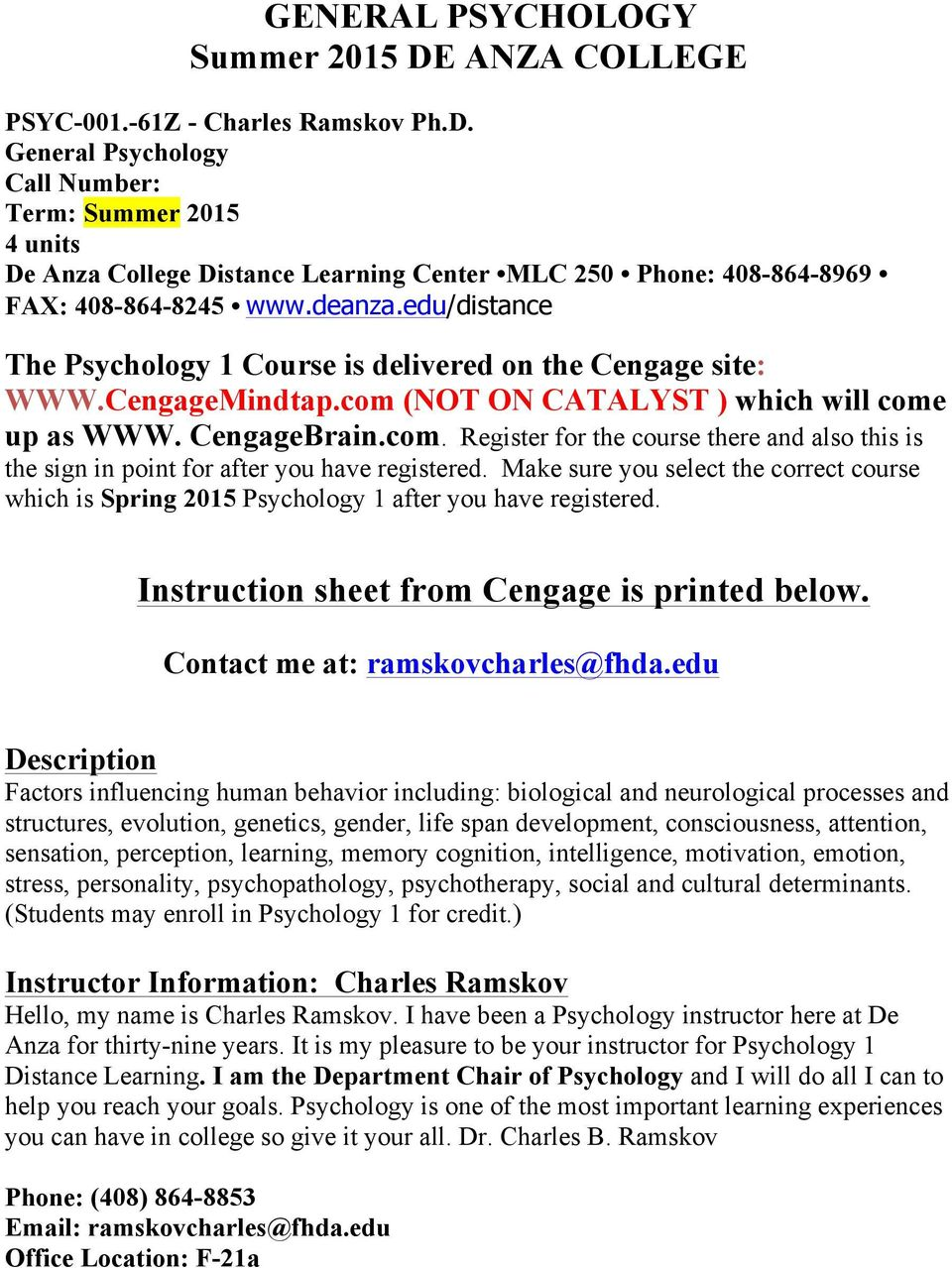 Make sure you select the correct course which is Spring 2015 Psychology 1 after you have registered. Instruction sheet from Cengage is printed below. Contact me at: ramskovcharles@fhda.