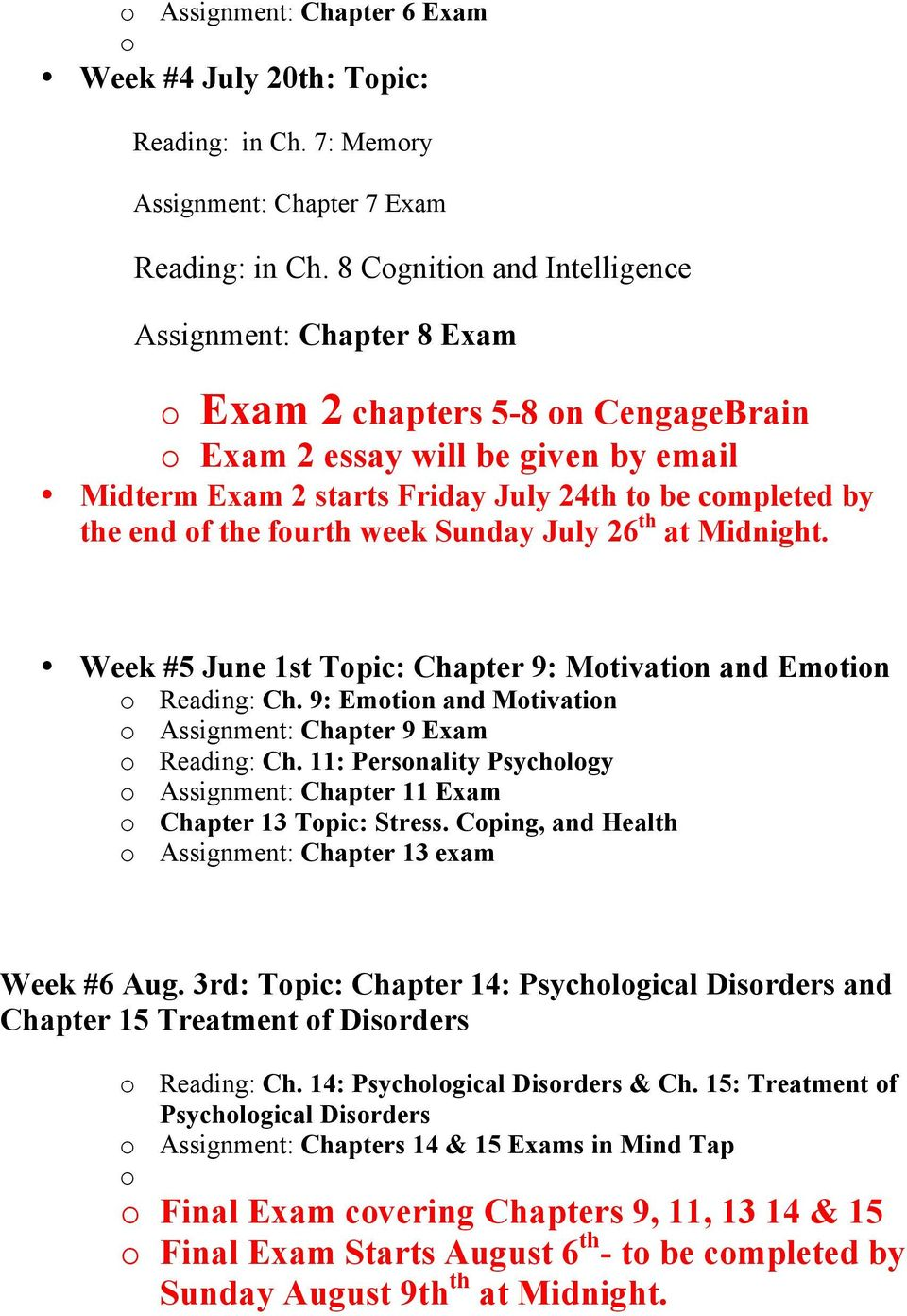 of the fourth week Sunday July 26 th at Midnight. Week #5 June 1st Topic: Chapter 9: Motivation and Emotion o Reading: Ch. 9: Emotion and Motivation o Assignment: Chapter 9 Exam o Reading: Ch.