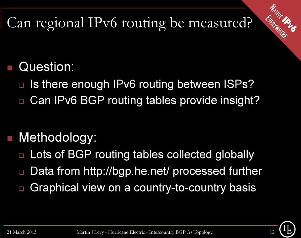 Methodology: Lots of BGP routing tables collected globally Data from http://bgp.he.