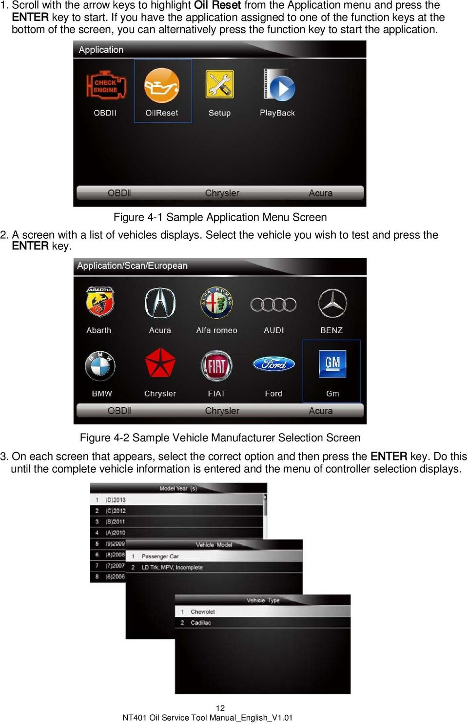 Figure 4-1 Sample Application Menu Screen 2. A screen with a list of vehicles displays. Select the vehicle you wish to test and press the ENTER key.