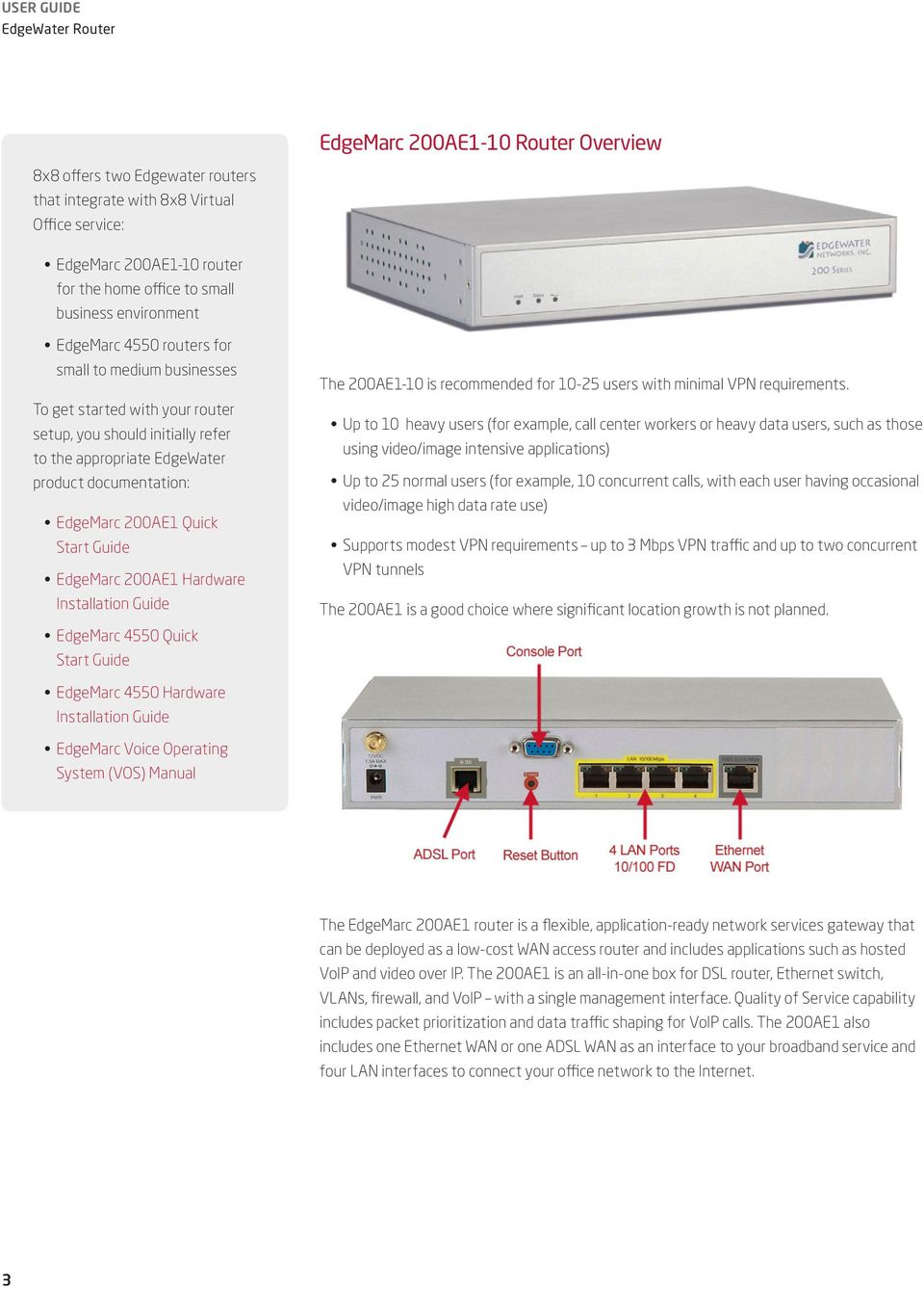 Guide EdgeMarc 200AE1 Hardware Installation Guide EdgeMarc 4550 Quick Start Guide The 200AE1-10 is recommended for 10-25 users with minimal VPN requirements.