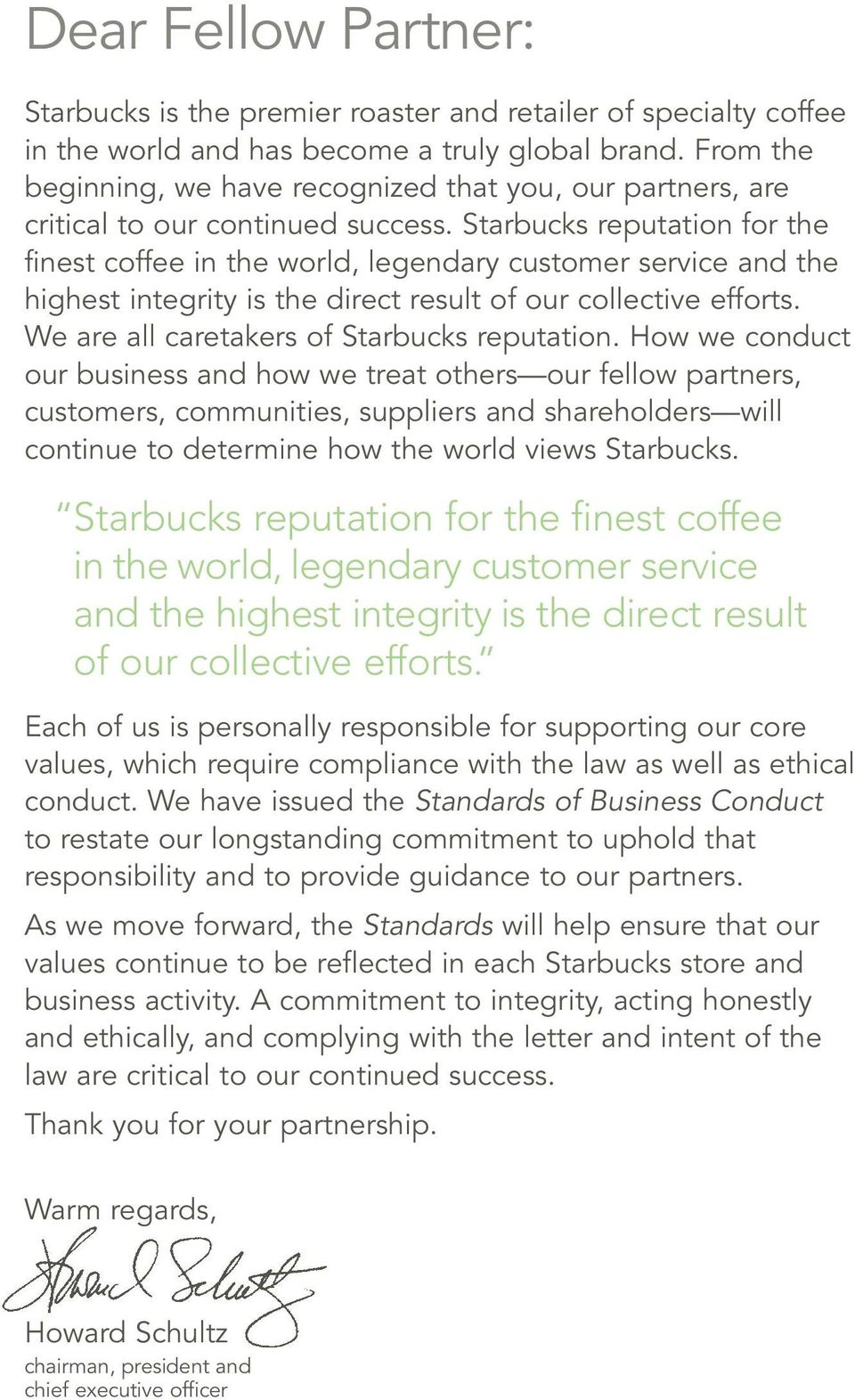 Starbucks reputation for the finest coffee in the world, legendary customer service and the highest integrity is the direct result of our collective efforts.