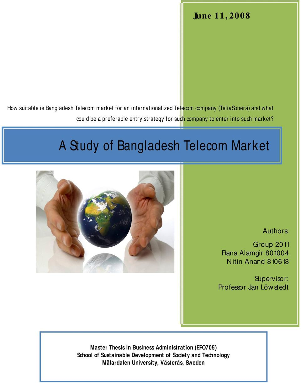 A Study of Bangladesh Telecom Market Authors: Group 2011 Rana Alamgir 801004 Nitin Anand 810618 Supervisor: Professor