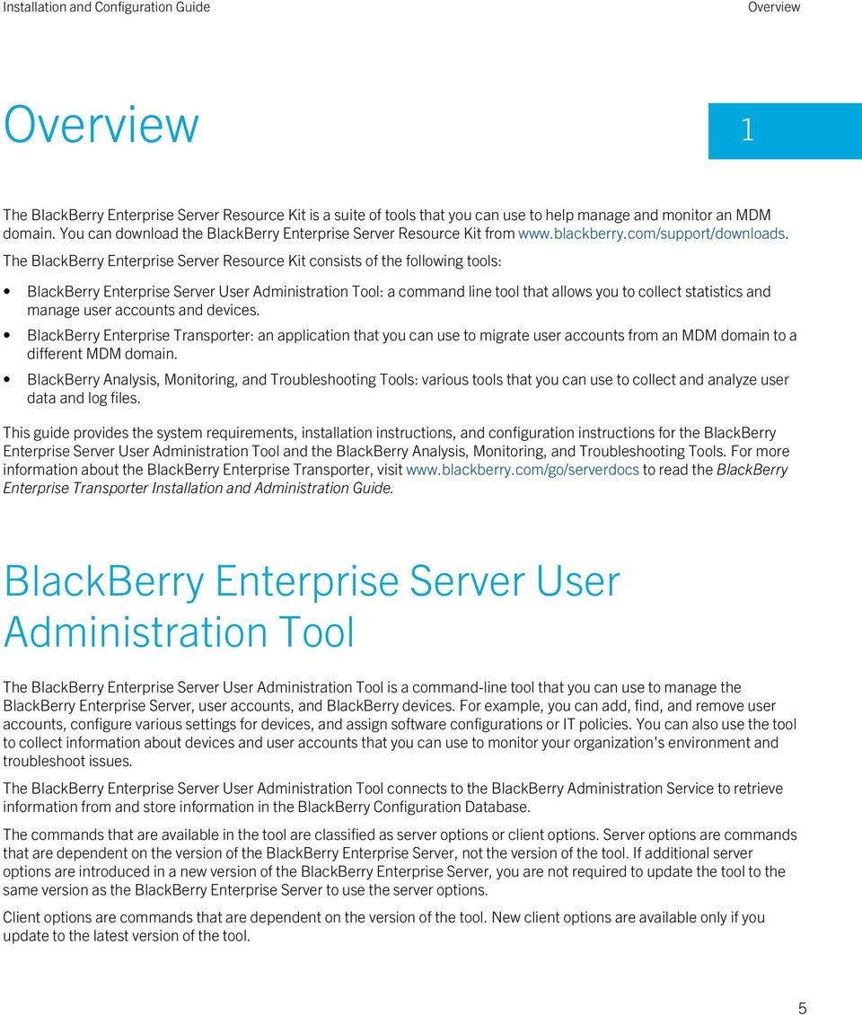 The BlackBerry Enterprise Server Resource Kit consists of the following tools: BlackBerry Enterprise Server User Administration Tool: a command line tool that allows you to collect statistics and