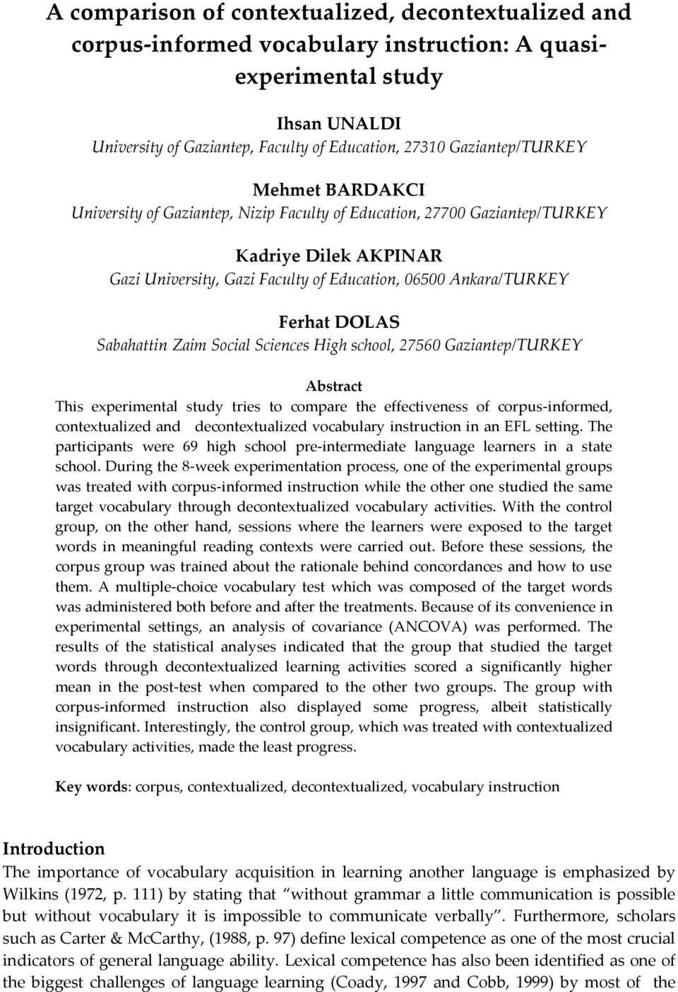 Ferhat DOLAS Sabahattin Zaim Social Sciences High school, 27560 Gaziantep/TURKEY Abstract This experimental study tries to compare the effectiveness of corpus-informed, contextualized and