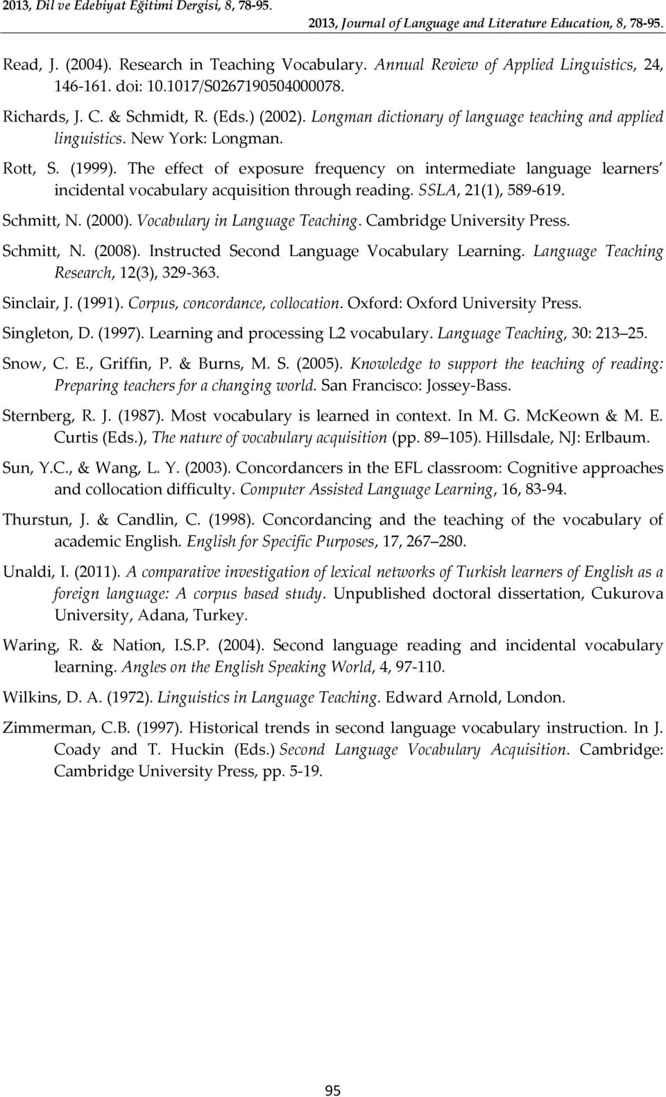 The effect of exposure frequency on intermediate language learners incidental vocabulary acquisition through reading. SSLA, 21(1), 589-619. Schmitt, N. (2000). Vocabulary in Language Teaching.