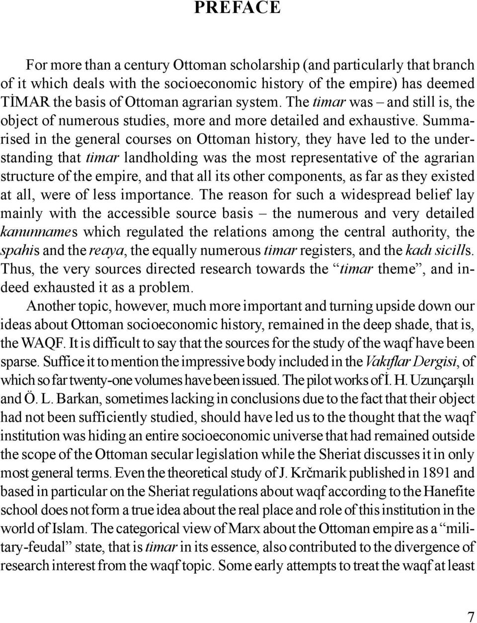 Summarised in the general courses on Ottoman history, they have led to the understanding that timar landholding was the most representative of the agrarian structure of the empire, and that all its