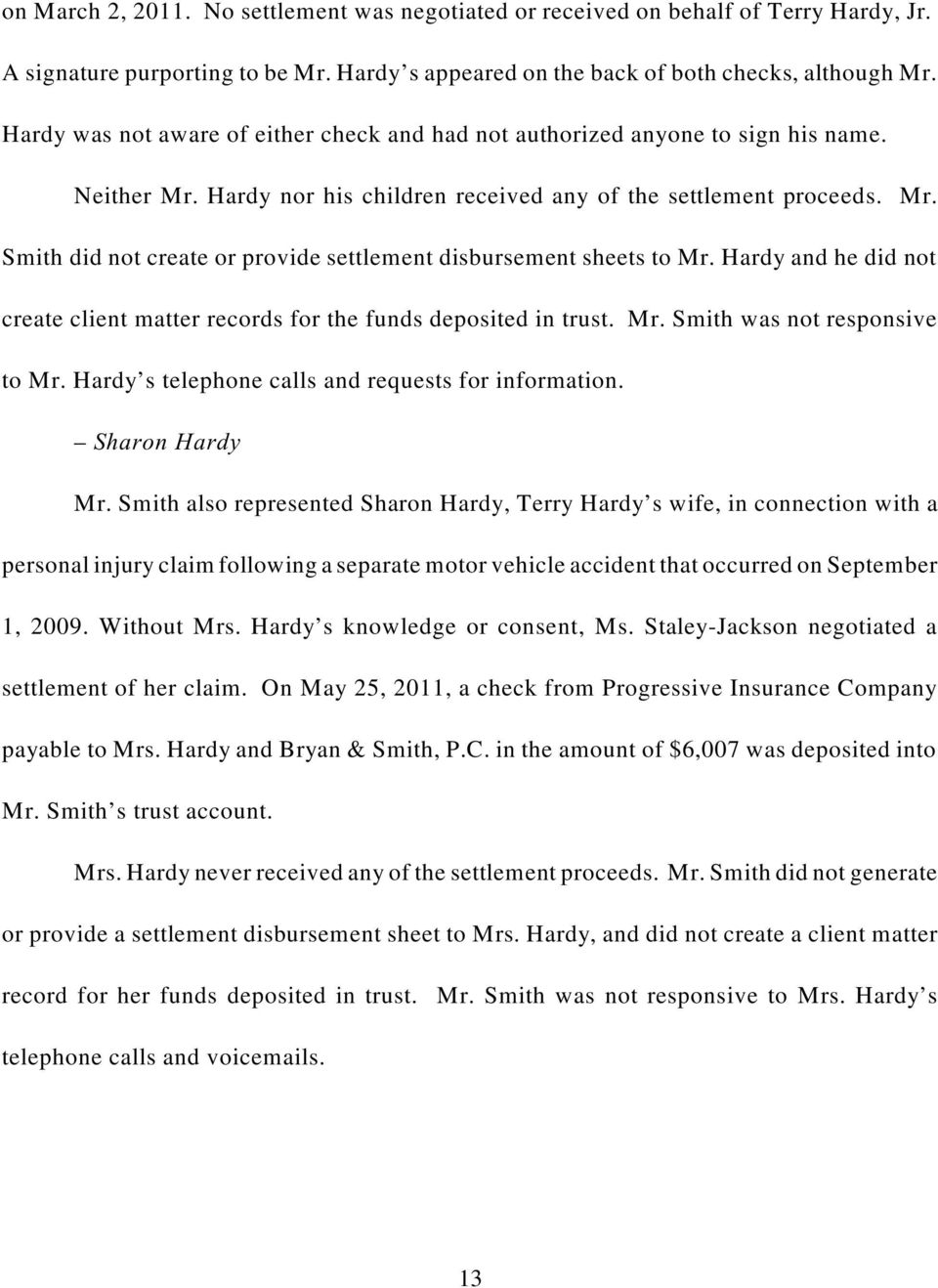 Hardy and he did not create client matter records for the funds deposited in trust. Mr. Smith was not responsive to Mr. Hardy s telephone calls and requests for information. Sharon Hardy Mr.
