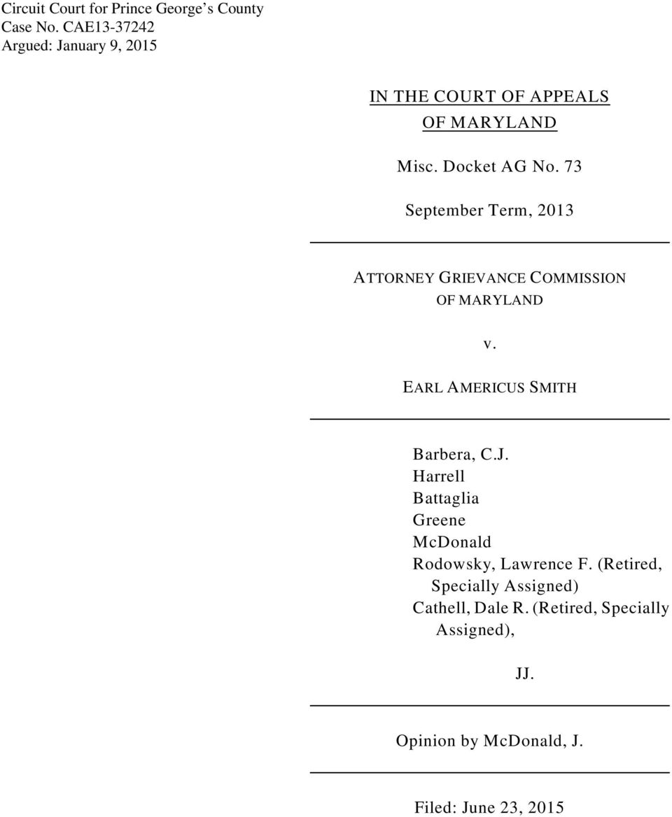 73 September Term, 2013 ATTORNEY GRIEVANCE COMMISSION OF MARYLAND v. EARL AMERICUS SMITH Barbera, C.J.