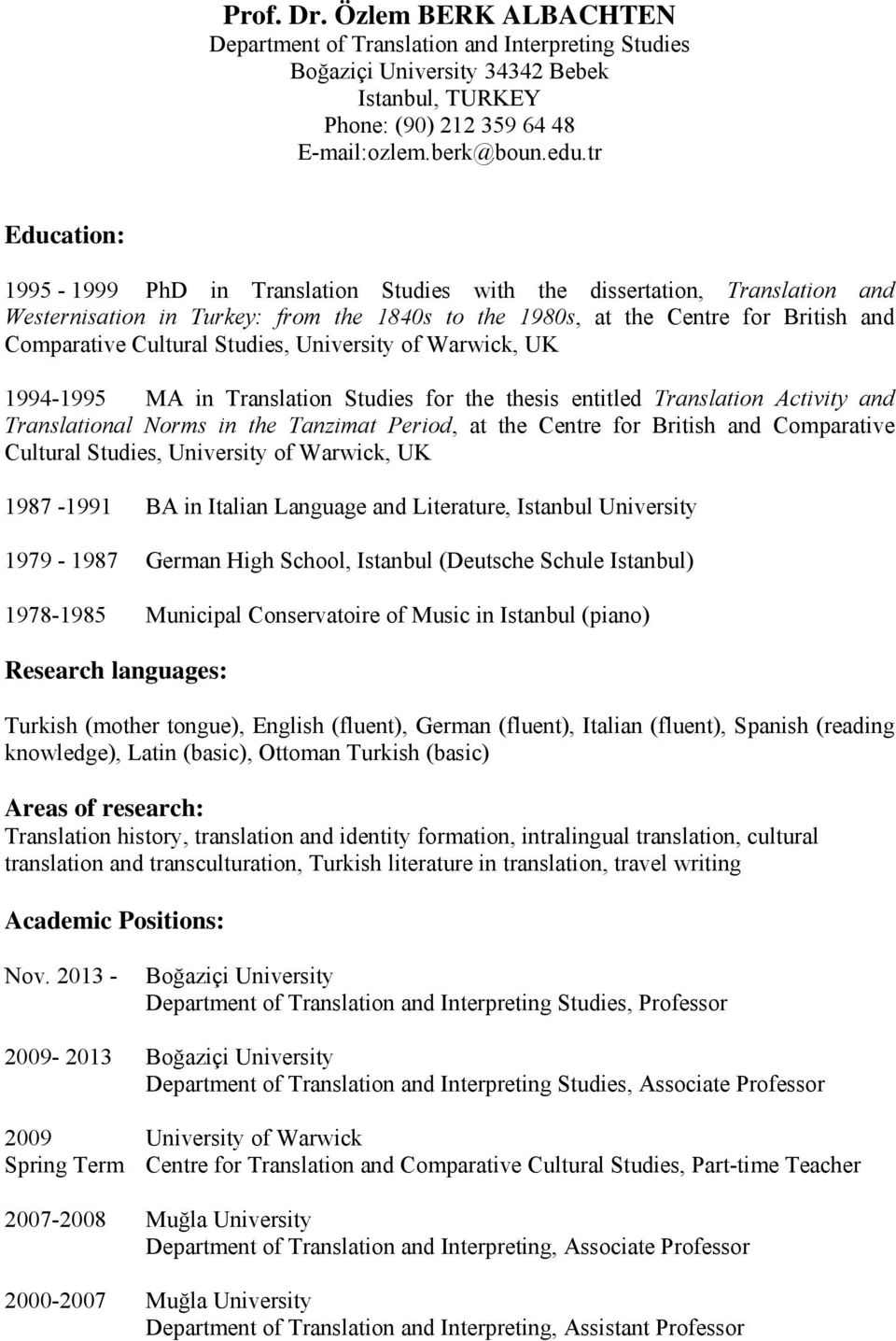 Studies, University of Warwick, UK 1994-1995 MA in Translation Studies for the thesis entitled Translation Activity and Translational Norms in the Tanzimat Period, at the Centre for British and