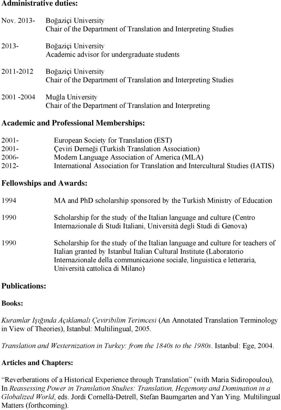 the Department of Translation and Interpreting Studies 2001-2004 Muğla University Chair of the Department of Translation and Interpreting Academic and Professional Memberships: 2001- European Society