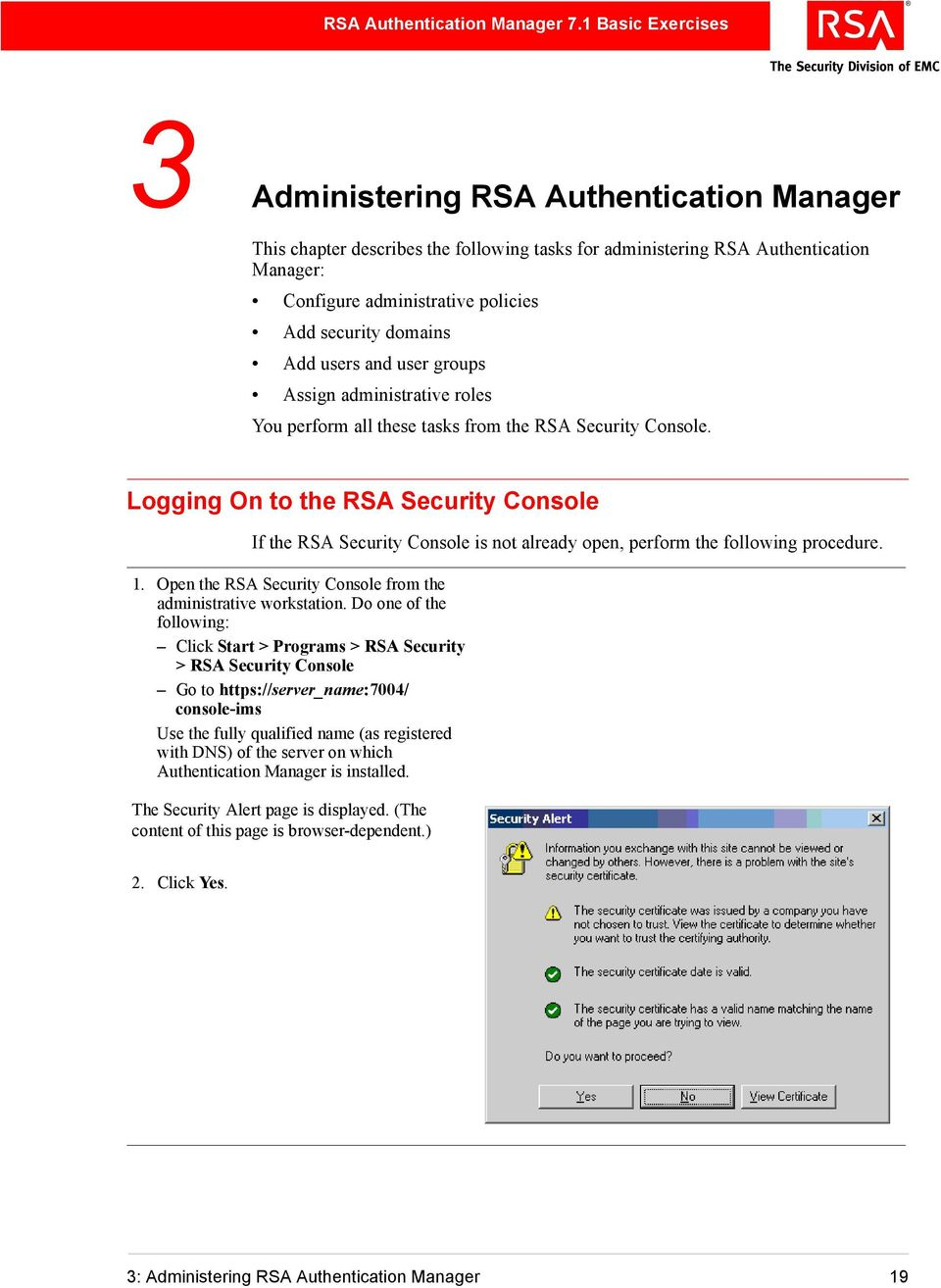 Logging On to the RSA Security Console If the RSA Security Console is not already open, perform the following procedure. 1. Open the RSA Security Console from the administrative workstation.